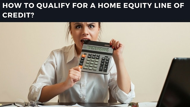How To Qualify For a Home Equity Line of Credit